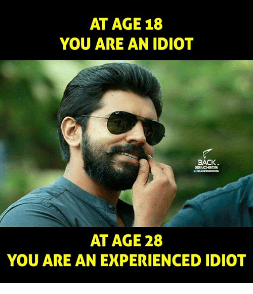 at age 18 you are an idiot back 3enchers at 11330194 ✅ 25 best memes about you are an idiot you are an idiot memes,Idiot Memes Images