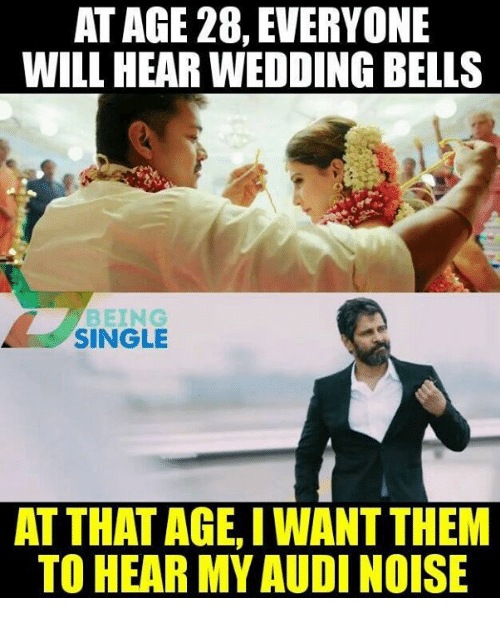 At AGE 28 EVERYONE WILL HEAR WEDDING BELLS BEING SINGLE AT