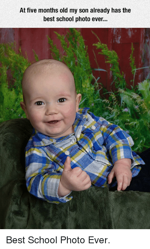 School, Best, and Old: At five months old my son already has the  best school photo ever.. <p>Best School Photo Ever.</p>