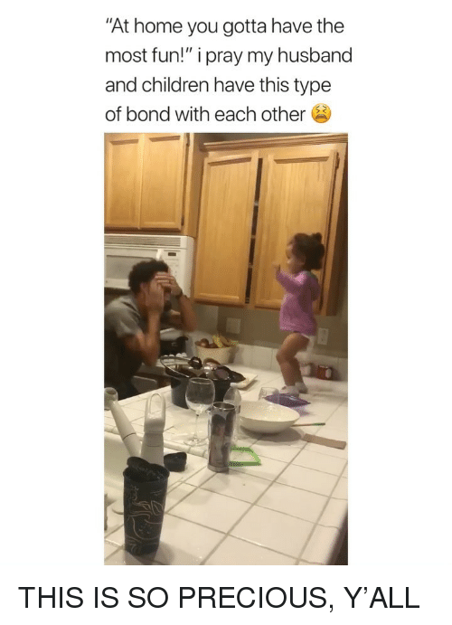 """Children, Precious, and Home: """"At home you gotta have the  most fun!"""" i pray my husband  and children have this type  of bond with each other THIS IS SO PRECIOUS, Y'ALL"""