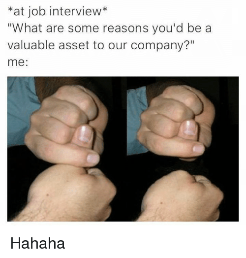 At Job Interview What Are Some Reasons Youd Be a Valuable Asset to