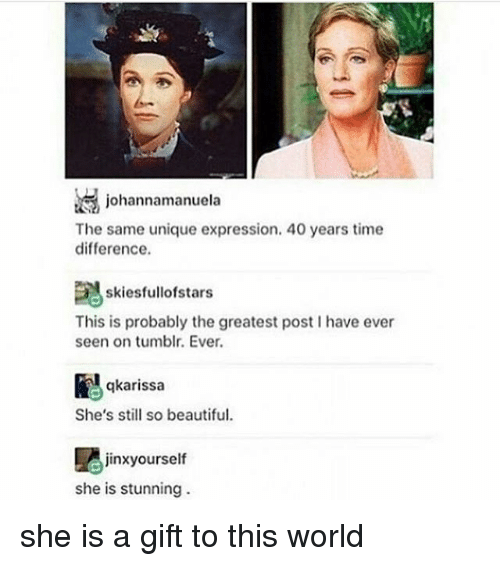 Beautiful, Memes, and Tumblr: at, johannamanuela  The same unique expression, 40 years time  difference.  skiesfullofstars  This is probably the greatest post I have ever  seen on tumblr. Ever.  qkarissa  She's still so beautiful.  jinxyourself  she is stunning she is a gift to this world