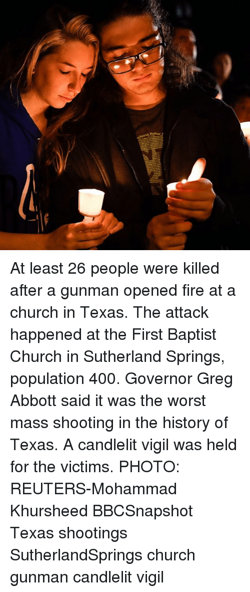 Church, Fire, and Memes: At least 26 people were killed after a gunman opened fire at a church in Texas. The attack happened at the First Baptist Church in Sutherland Springs, population 400. Governor Greg Abbott said it was the worst mass shooting in the history of Texas. A candlelit vigil was held for the victims. PHOTO: REUTERS-Mohammad Khursheed BBCSnapshot Texas shootings SutherlandSprings church gunman candlelit vigil