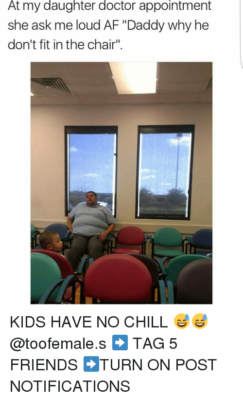 """Af, Chill, and Doctor: At my daughter doctor appointment  she ask me loud AF """"Daddy why he  don't fit in the chair"""" KIDS HAVE NO CHILL 😅😅 @toofemale.s ➡ TAG 5 FRIENDS ➡TURN ON POST NOTIFICATIONS"""