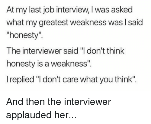 At My Last Job Interview I Was Asked What My Greatest