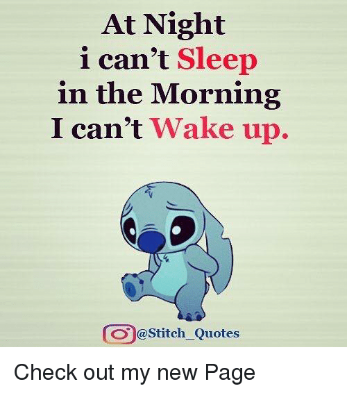 At Night I Cant Sleep In The Morning I Cant Wake Up Coo At Stitch
