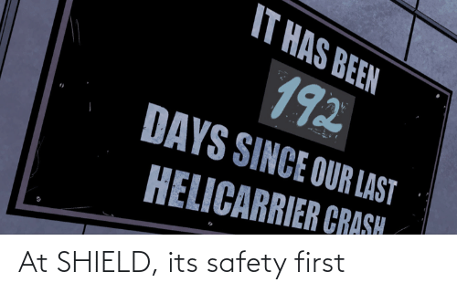 Shield, First, and Safety First: At SHIELD, its safety first
