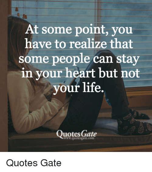 At Some Point You Have To Realize That Some People Can Stay In Your