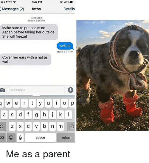 Memes, Aspen, and 🤖: AT&T  3:47 PM  49%  Messages (2)  fatha  Details  Message  Today 3:36 PM  Make sure to put socks on  Aspen before taking her outside.  She will freeze  well ok  Read 3:37 PM  Cover her ears with a hat as  well.  Ol i Message  w e r t y u i o p  a s d f g h j k l  23  return  space Me as a parent