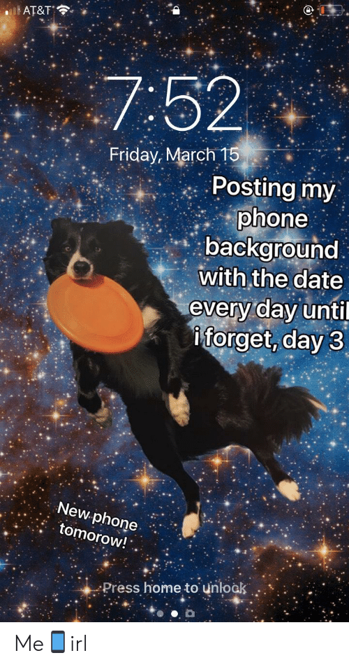 Friday, Phone, and At&t: AT&T  7:52  Friday, March  Posting my  phone  background  with the date  every day unti  iforget, day 3  New phone  tomorow!  Press home to unloak Me📱irl