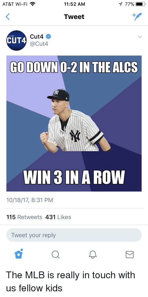Mlb, At&t, and Kids: AT&T Wi-Fi  11:52 AM  77%  Tweet  Cut4  @Cut4  CUT4  GO DOWNO-2 IN THE ALCS  WIN 3 IN A ROW  10/18/17, 8:31 PM  115 Retweets 431 Likes  Tweet your reply
