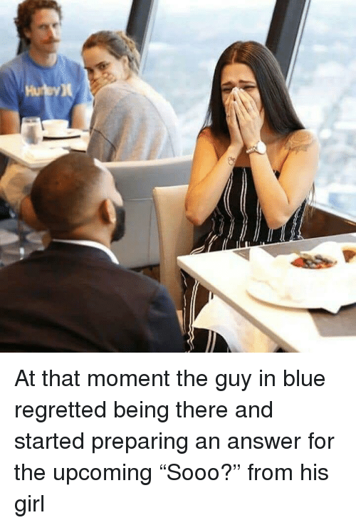 """Blue, Girl, and Being There: At that moment the guy in blue regretted being there and started preparing an answer for the upcoming """"Sooo?"""" from his girl"""