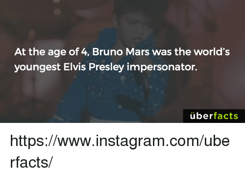 Bruno Mars, Memes, and Uber: At the age of 4, Bruno Mars was the world's  youngest Elvis Presley impersonator.  uber  facts https://www.instagram.com/uberfacts/
