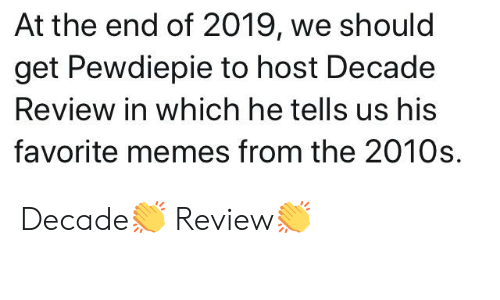 At the End of 2019 We Should Get Pewdiepie to Host Decade Review in