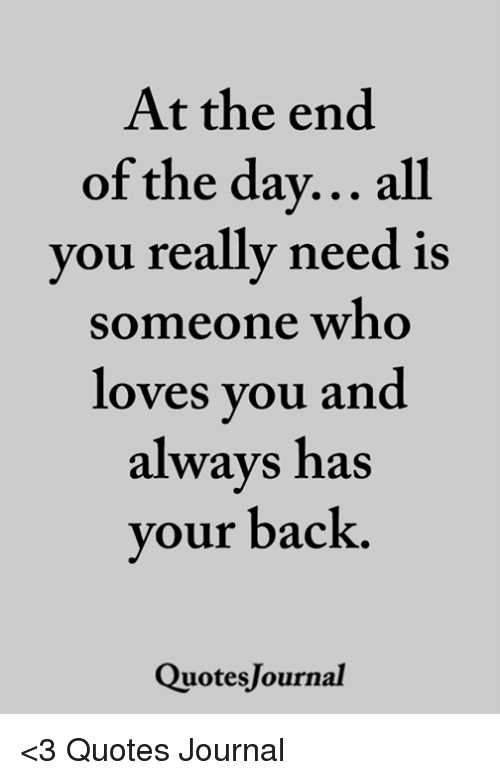 At The End Of The Day All You Really Need Is Someone Who Loves You