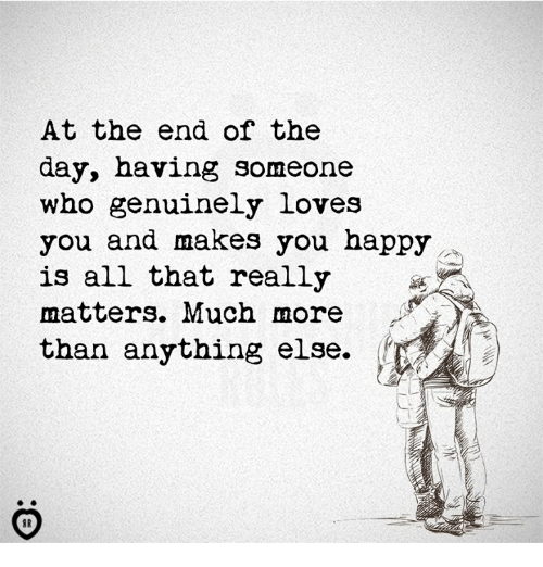 At End Of Day >> At The End Of The Day Having Someone Who Genuinely Loves You And