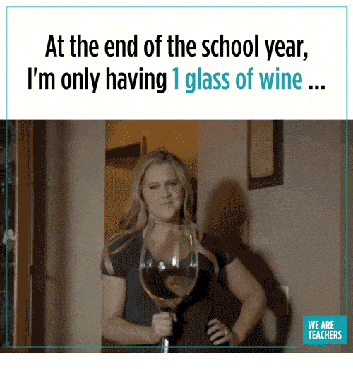 At the End of the School Year I'm Only Having 1 Glass of Wine WE ARE