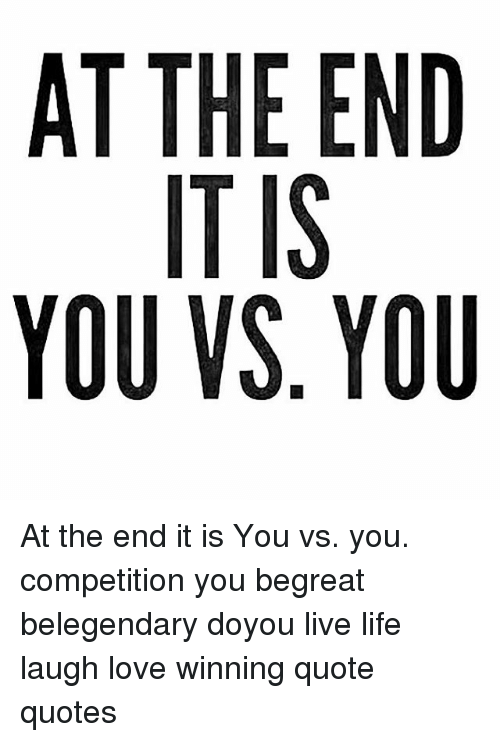 At THE END YOU Vs YOU DU NO EIS IT TIU TO AY At The End It Is You Vs Fascinating Winning Quotes