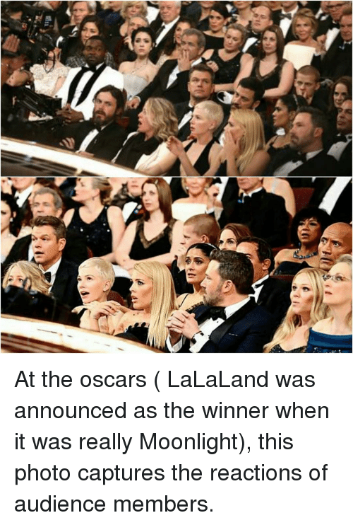 Memes, Moonlight, and 🤖: At the oscars ( LaLaLand was announced as the winner when it was really Moonlight), this photo captures the reactions of audience members.
