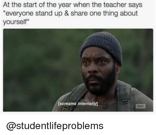 """Teacher, Tumblr, and Http: At the start of the year when the teacher says  """"everyone stand up & share one thing about  yourself""""  [screams internally)  амс @studentlifeproblems"""
