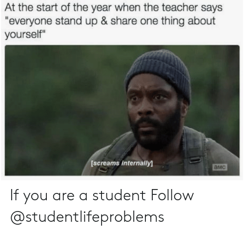 """Teacher, Tumblr, and Http: At the start of the year when the teacher says  """"everyone stand up & share one thing about  yourself""""  [screams internally)  амс If you are a student Follow @studentlifeproblems"""