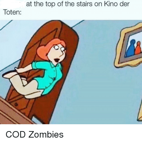 At The Top Of The Stairs On Kino Der Toten Zombies Meme On Meme