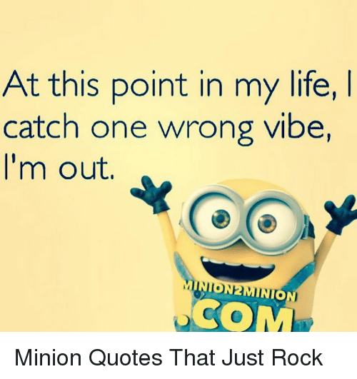 Just Get Out Of My Life Quotes: At This Point In My Life L Catch One Wrong Vibe I'm Out