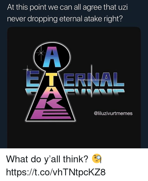 E.T., Never, and Can: At this point we can all agree that uzi  never dropping eternal atake right?  E T ERNAL  @liluzivurtmemes What do y'all think? 🧐 https://t.co/vhTNtpcKZ8