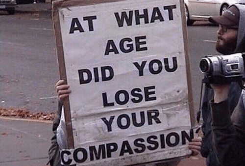 Compassion, Did, and You: AT WHAT  AGE  DID YOU  LOSE  YOUR  COMPASSION