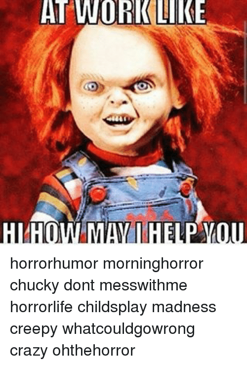 at work like co horrorhumor morninghorror chucky dont messwithme horrorlife 8543587 at work like co horrorhumor morninghorror chucky dont messwithme