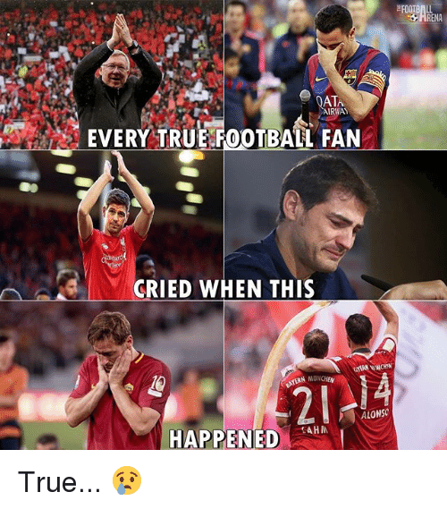 Memes, True, and 🤖: ATA  AIRWAY  EVERY TRUE F0OTBALL FAN  CRIED WHEN THIS  14  MUNCHEN  2  0  LONSO  HAPPENED True... 😢