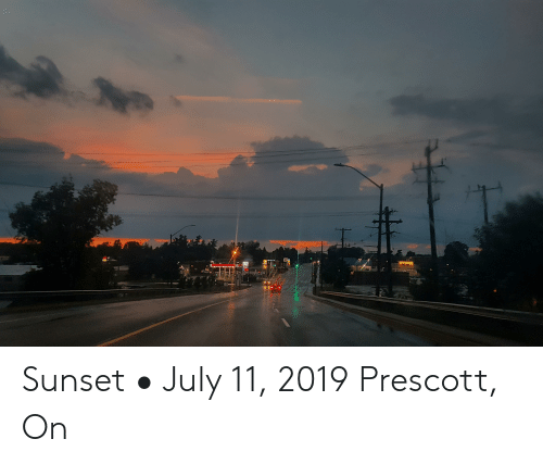 Sunset, Tar, and July: ATD  tar Sunset • July 11, 2019 Prescott, On