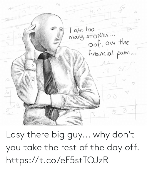 Rest, Big, and Easy: ate too  many STONKS ...  oof  Ow the  fancial pam...  AA Easy there big guy... why don't you take the rest of the day off. https://t.co/eF5stTOJzR