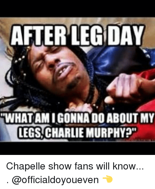 aterleg day what amigonna do about my legs charlie murphy 223806 aterleg day what amigonna do about my legs charlie murphy