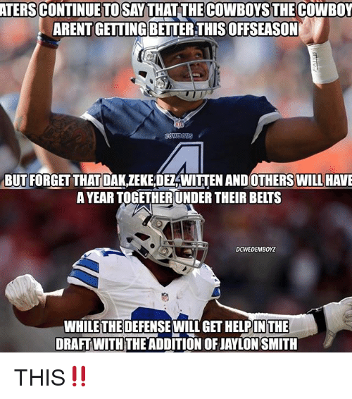 Dallas Cowboys, Memes, and Cowboy: ATERSCONTINUETOSAY THAT THE COWBOYS THE COWBOY  ARENT GETTING BETTERTHISOFFSEASON  BUTFORGETTHAUDAKZEKEDE WITTEN AND OTHERS WILLHAVE  A YEARTOGETHERUNDER THEIR BELTS  DCWEDEMBOYZ  WHILETHEDEFENSEWILL IN THE  DRAFT WITH THEADDITION OF JAYLON SMITH THIS‼️