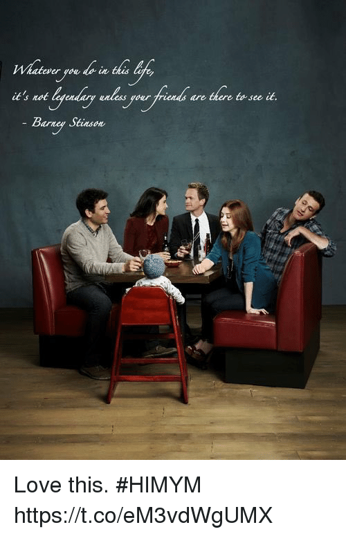 Love, Memes, and 🤖: atever you do in  it's rot layeadursg  Barngy Stiasoe  rini are there te ste iu.  td see it. Love this. #HIMYM https://t.co/eM3vdWgUMX