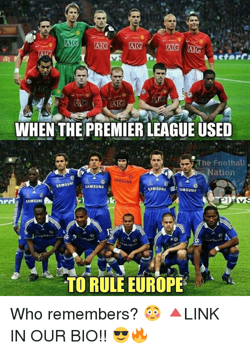Memes, 🤖, and Aig: ATG AGC  AIG  AIG  AIG  WHEN THE PREMIER LEAGUE USED  The Football  Nation  SAMSUNG  SAMSUNF  SAMSUNG  SAMSUNG  IMMSUNG  SAMSUN  TO RULE EUROPE Who remembers? 😳 🔺LINK IN OUR BIO!! 😎🔥