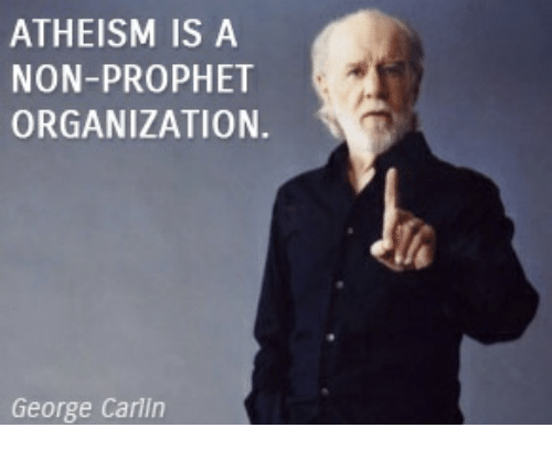 Image result for george carlin athieism is a non prophet meme