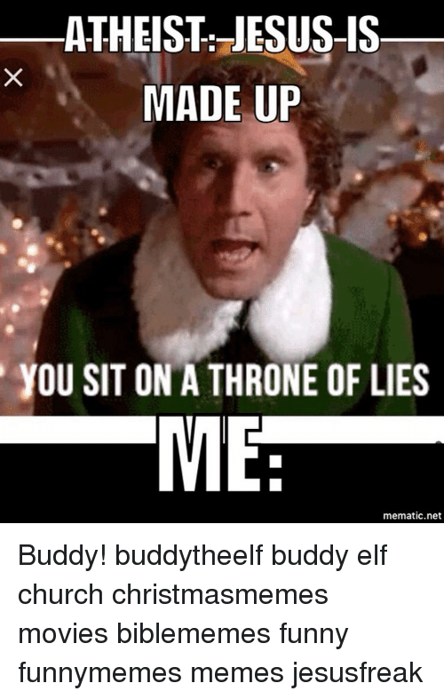 atheist jesus is made up you sit on a throne 9535415 ✅ 25 best memes about buddy elf buddy elf memes,Buddy Elf Memes