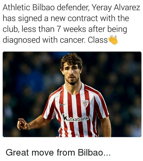 Memes, Athletic Bilbao, and 🤖: Athletic Bilbao defender Yeray Alvarez  has signed a new contract with the  club, less than 7 weeks after being  diagnosed with cancer. Class  utxabank Great move from Bilbao...