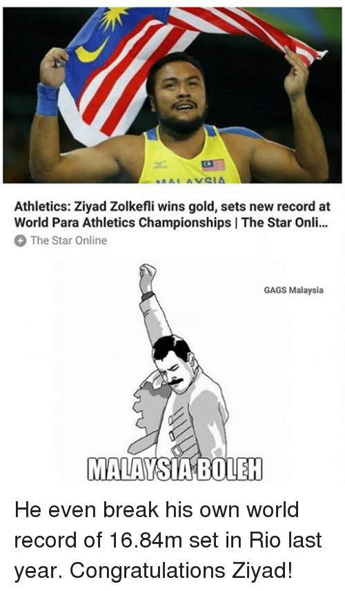 Memes, Break, and Congratulations: Athletics: Ziyad Zolkefli wins gold, sets new record at  World Para Athletics Championships | The Star Onli...  The Star Online  GAGS Malaysia  MALAYSIABOLEH He even break his own world record of 16.84m set in Rio last year. Congratulations Ziyad!