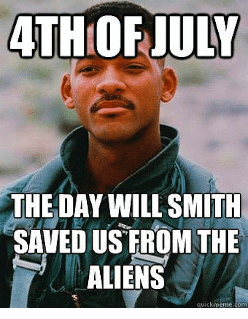 Memes, Will Smith, and Aliens: ATHOFJULY  THE DAY WILL SMITH  SAVED US FROM THB  ALIENS  quickmème com