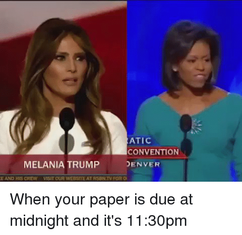 Blackpeopletwitter, Melania Trump, and Denver: ATIC  CONVENTION  MELANIA TRUMP  DENVER  E AND HIS CREW VISIT OUR WEBSITE AT RSBN TVROROl When your paper is due at midnight and it's 11:30pm
