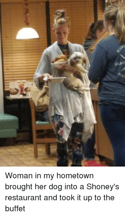 Atlant Woman In My Hometown Brought Her Dog Into A Shoneys