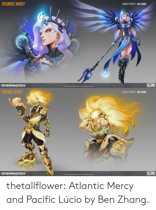 Tumblr, Blizzard, and Blog: ATLANTIC MERCY  CONCEPT ARTIST BEN ZHANG  BIZAR  DVERWATCH  © 2019 Blizzard Entertainment, Inc. All rights reserved.   PACIFIC LUCIO  CONCEPT ARTIST:BEN ZHANG  BIZAR  DVERWATCH  O 2019 Blizzard Entertainment, Inc. All rights reserved. thetallflower:  Atlantic Mercy and Pacific Lúcio byBen Zhang.