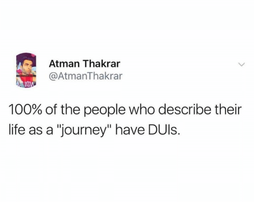 """Anaconda, Journey, and Life: Atman Thakrar  @AtmanThakrar  100% of the people who describe their  life as a """"journey"""" have DUls."""