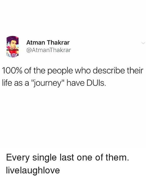 """Anaconda, Journey, and Life: Atman Thakrar  @AtmanThakrar  100% of the people who describe their  life as a """"journey"""" have DUls Every single last one of them. livelaughlove"""
