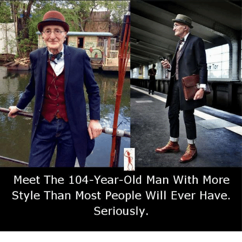 Memes, Old Man, and 🤖: aTor  Meet The 104-Year-Old Man With More  Style Than Most People Will Ever Have.  Seriously.