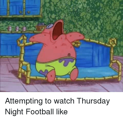 Attempting To Watch Thursday Night Football Like Nfl Meme On Me Me