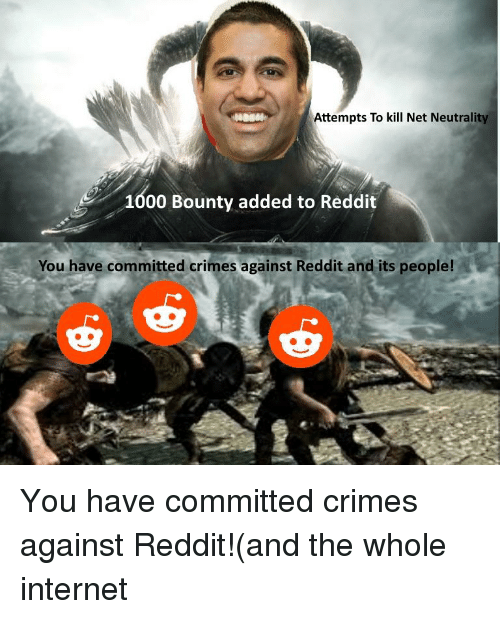 attempts to kill net neutrality 1000 bounty added to reddit 29459405 attempts to kill net neutrality 1000 bounty added to reddit you have